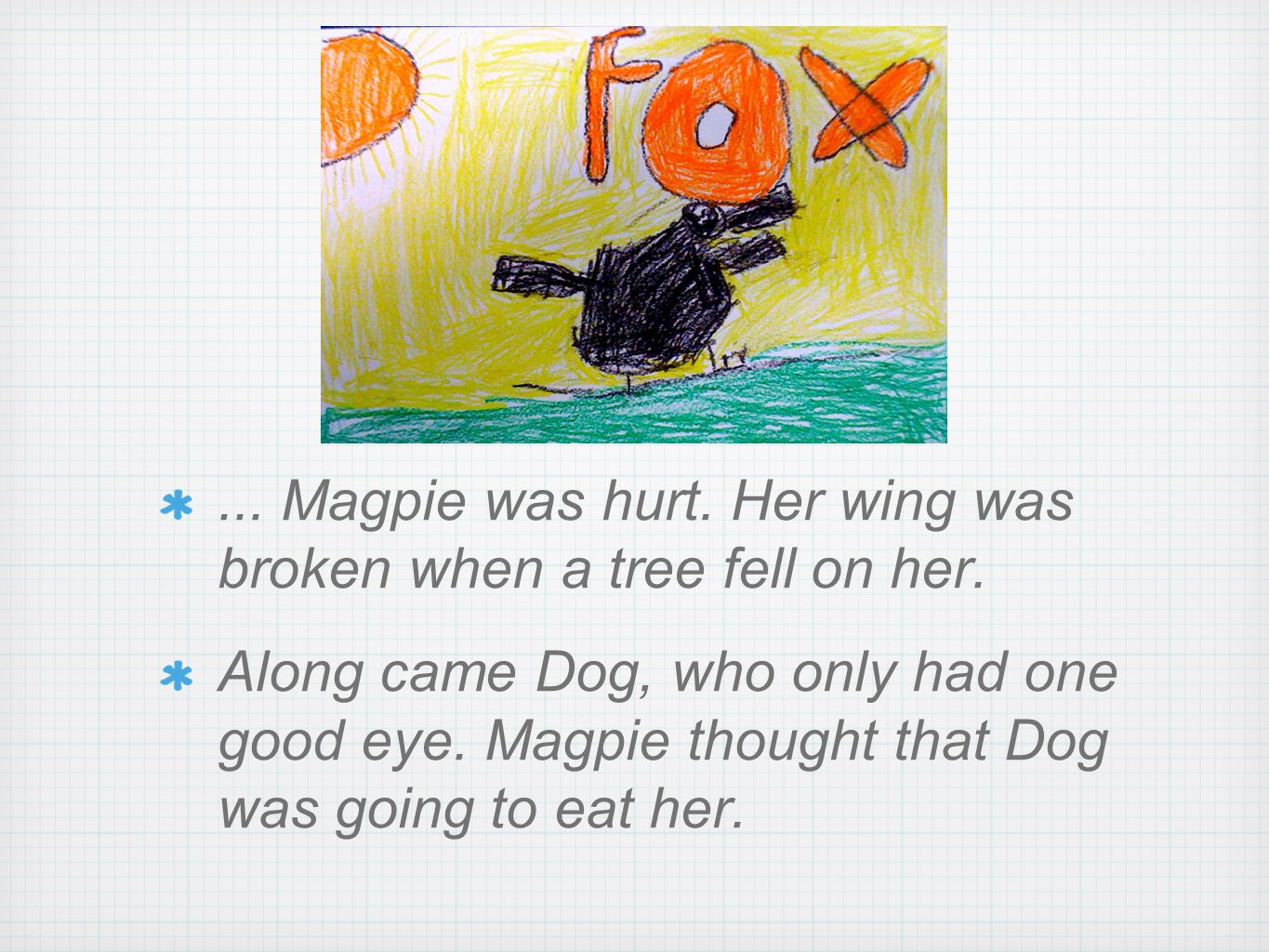 x... Magpie was hurt. Her wing was broken when a tree fell on her.