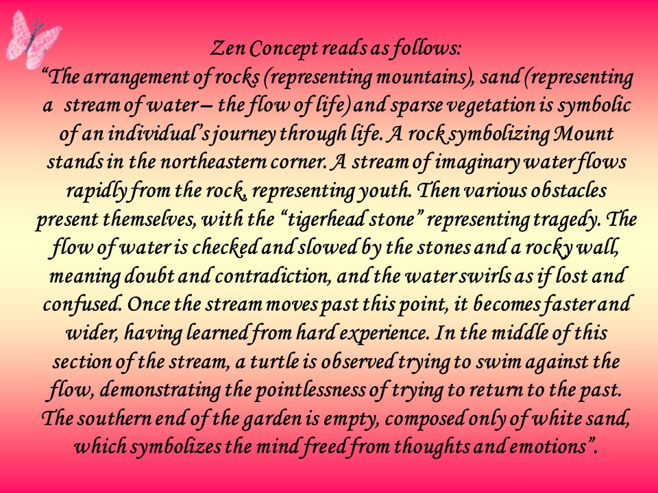 Zen Concept reads as follows: The arrangement of rocks (representing mountains), sand (representing a stream of water – the flow of life) and sparse vegetation is symbolic of an individual's journey through life.