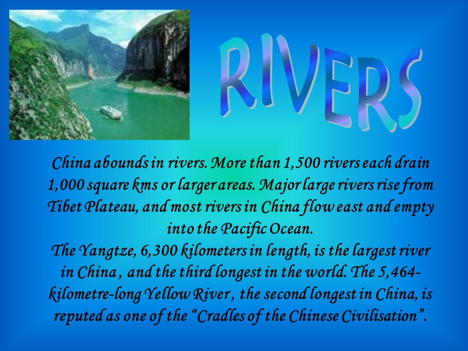 China abounds in rivers. More than 1,500 rivers each drain 1,000 square kms or larger areas.