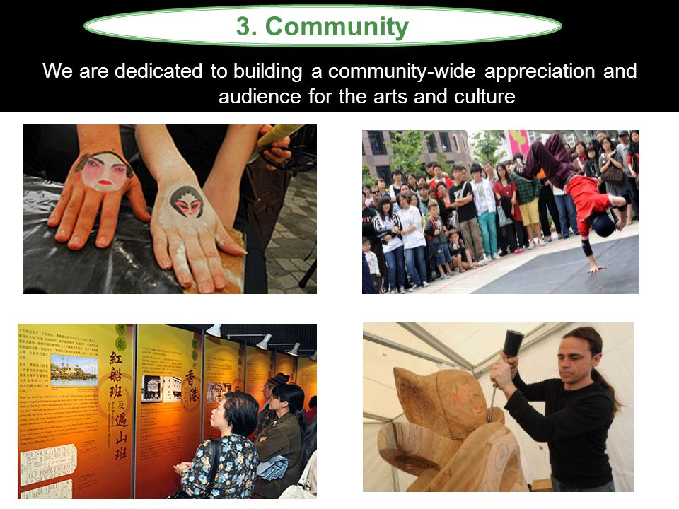 We are dedicated to building a community-wide appreciation and audience for the arts and culture 3. Community