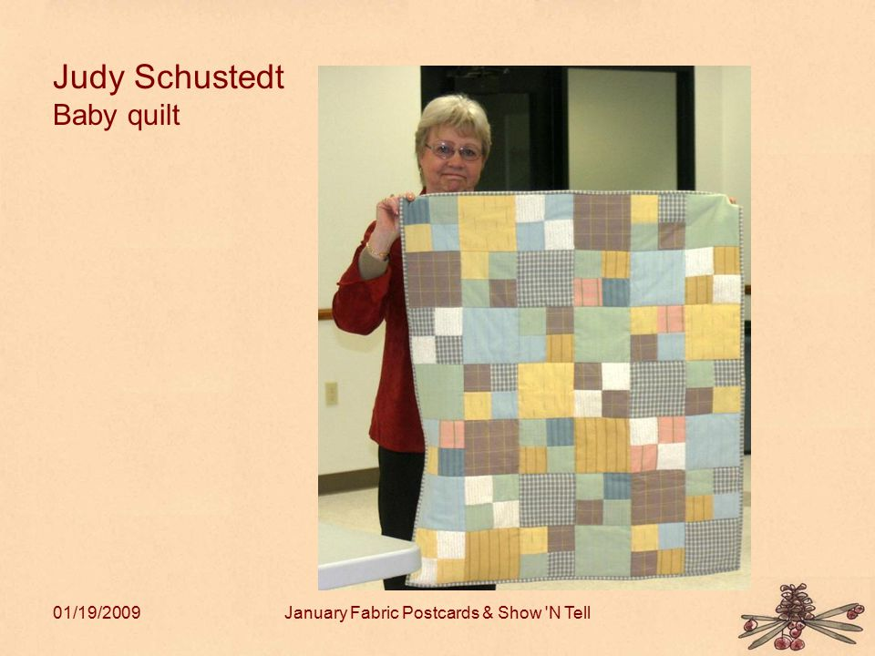 01/19/2009January Fabric Postcards & Show N Tell Judy Schustedt Baby quilt