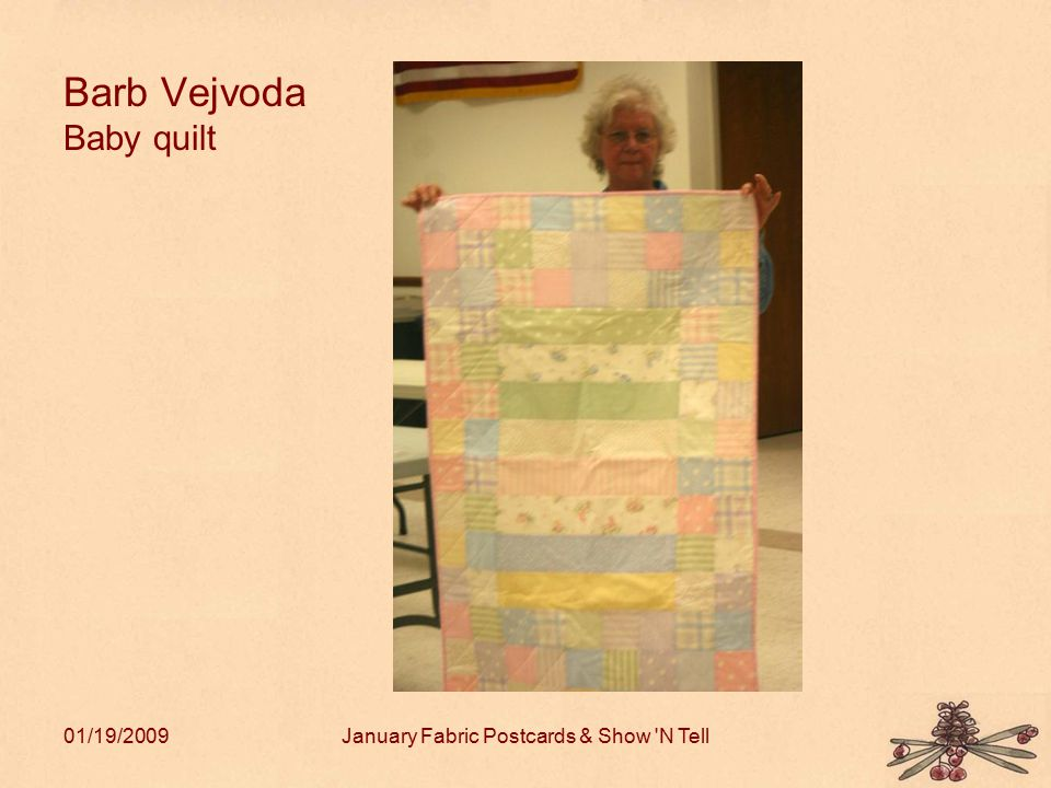 01/19/2009January Fabric Postcards & Show N Tell Barb Vejvoda Baby quilt