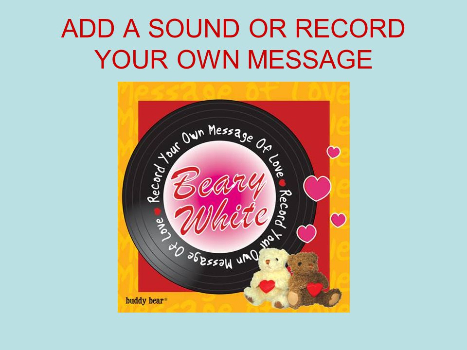 ADD A SOUND OR RECORD YOUR OWN MESSAGE