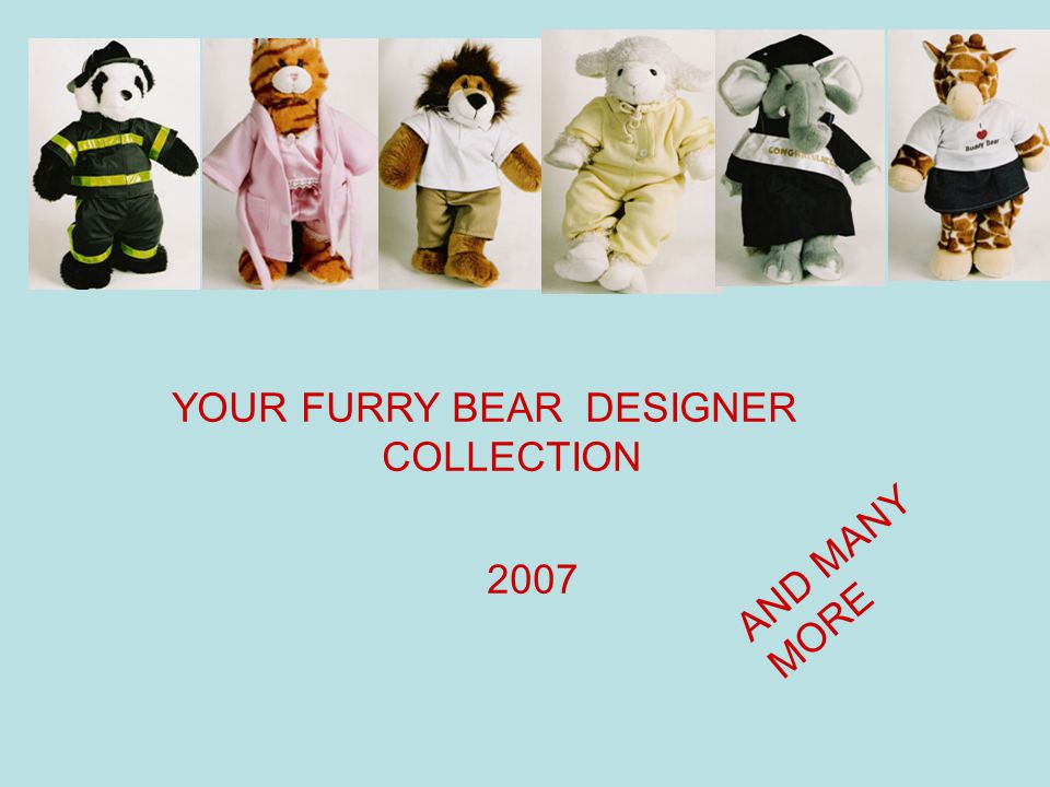 YOUR FURRY BEAR DESIGNER COLLECTION 2007 AND MANY MORE