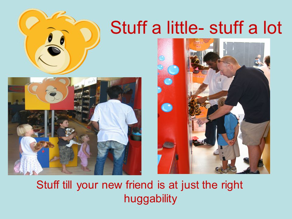 Stuff a little- stuff a lot Stuff till your new friend is at just the right huggability