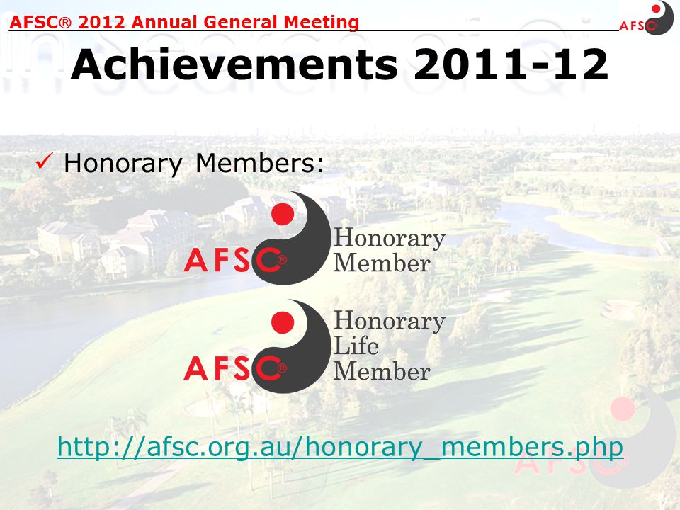 Honorary Members: AFSC 2012 Annual General Meeting Achievements 2011-12 http://afsc.org.au/honorary_members.php