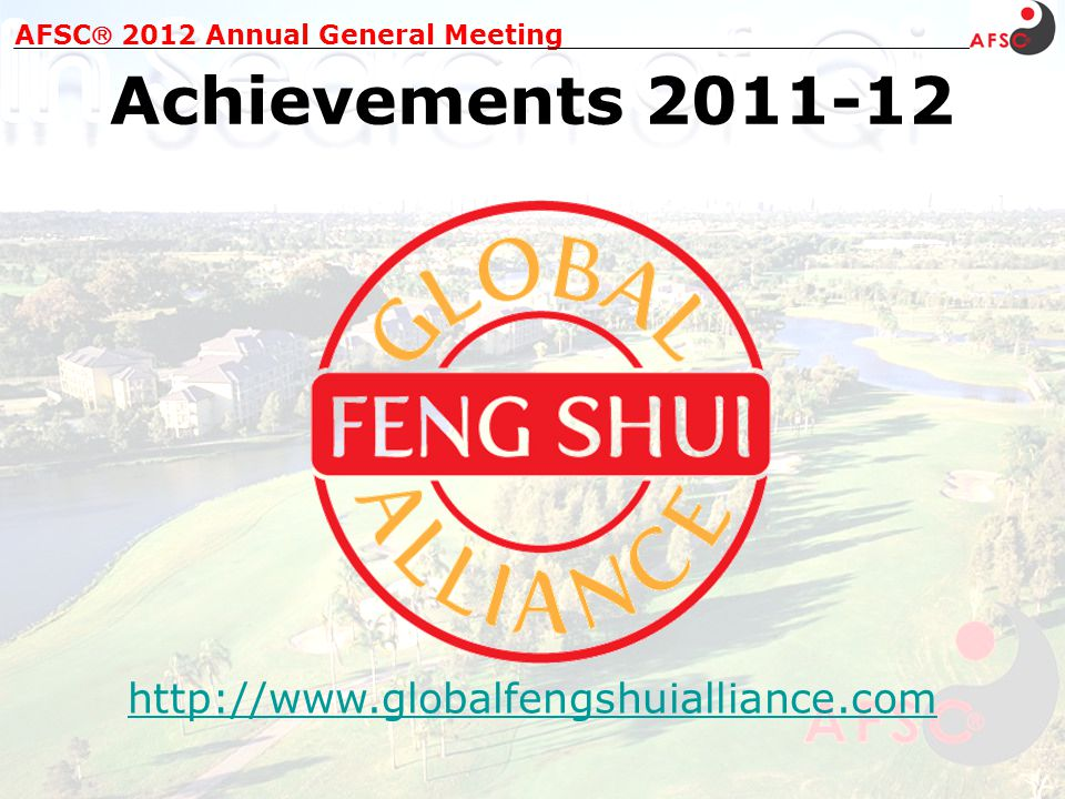AFSC 2012 Annual General Meeting Achievements 2011-12 http://www.globalfengshuialliance.com