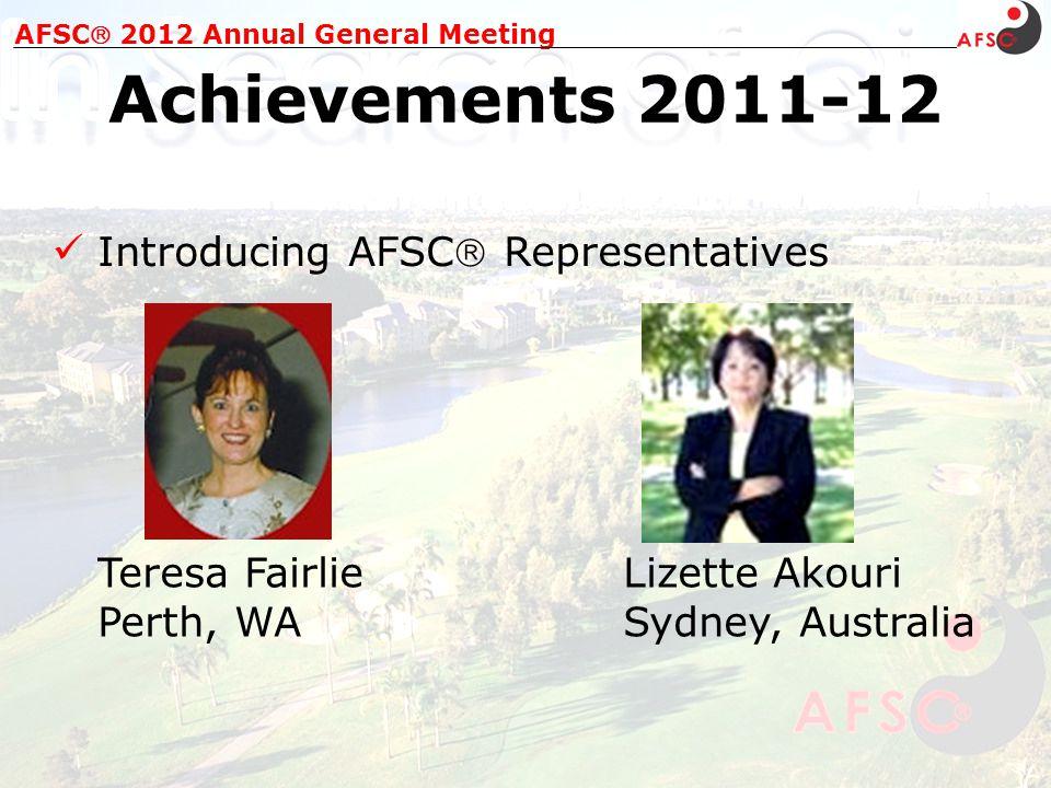 Introducing AFSC Representatives AFSC 2012 Annual General Meeting Achievements 2011-12 Teresa FairlieLizette Akouri Perth, WASydney, Australia