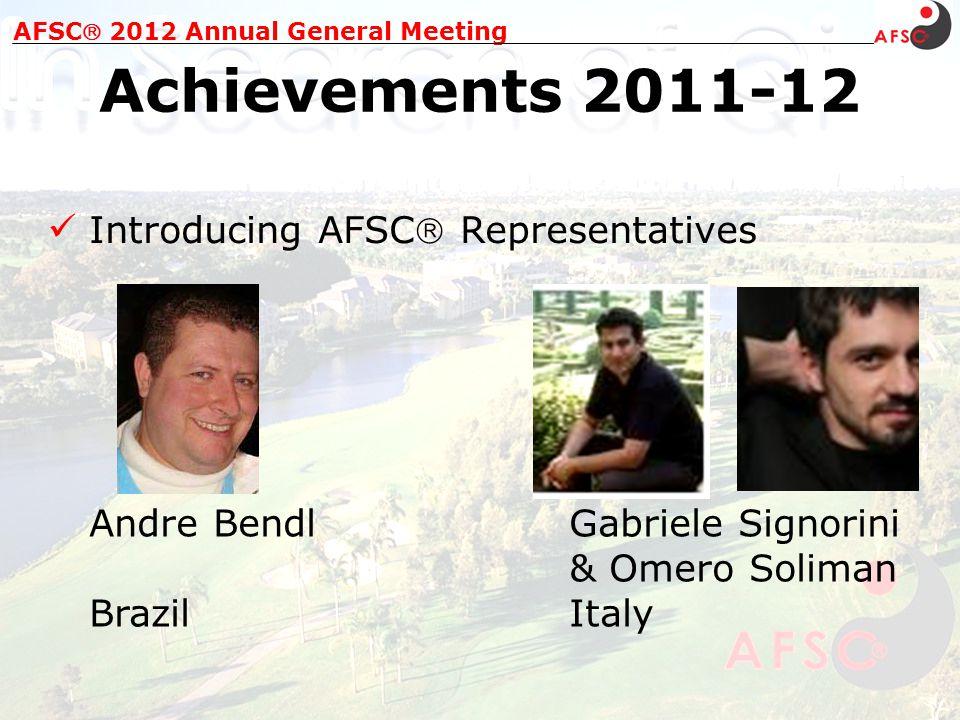 Introducing AFSC Representatives AFSC 2012 Annual General Meeting Achievements 2011-12 Andre BendlGabriele Signorini & Omero Soliman BrazilItaly