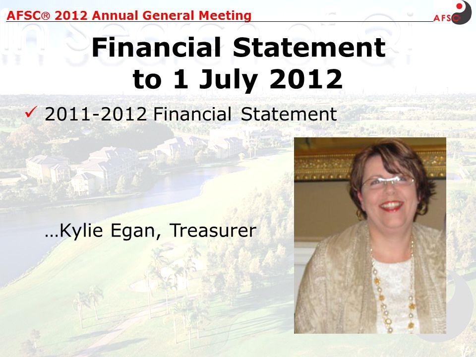 2011-2012 Financial Statement AFSC 2012 Annual General Meeting …Kylie Egan, Treasurer Financial Statement to 1 July 2012