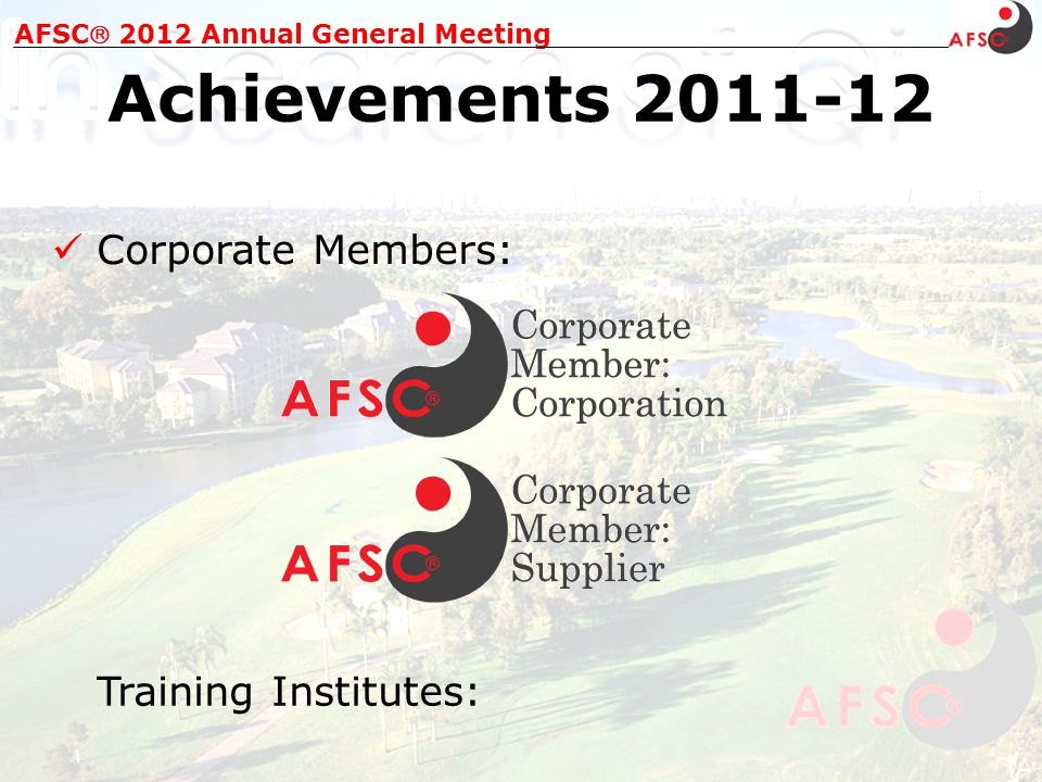 Corporate Members: AFSC 2012 Annual General Meeting Achievements 2011-12 Education Co-ordinator Edgar (Lok Tin) Yung Currently 20 Feng Shui 2 Complementary