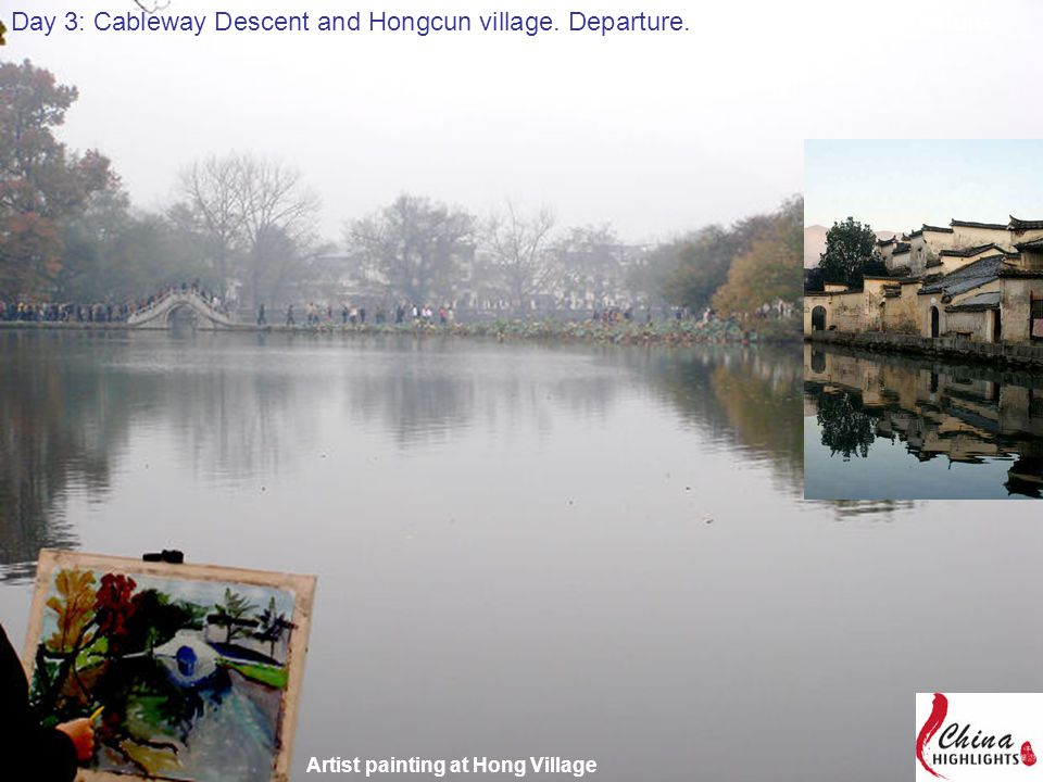 Day 4: Hong Village, Xidi Village and Departure. Artist painting at Hong Village Day 3: Cableway Descent and Hongcun village. Departure.