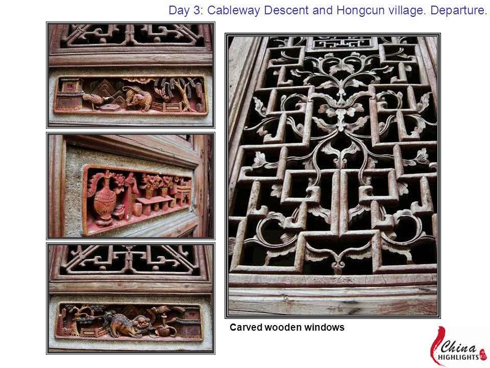 Day 4: Hong Village, Xidi Village and Departure. Carved wooden windows Day 3: Cableway Descent and Hongcun village. Departure.