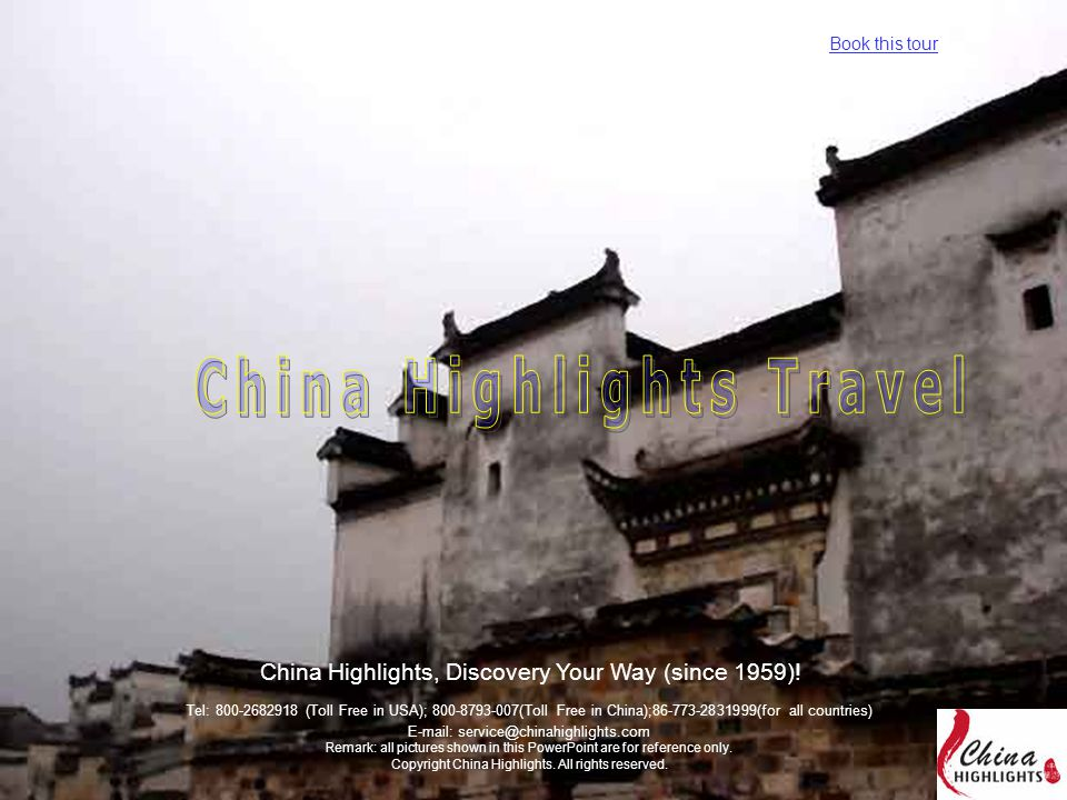 Tel: 800-2682918 (Toll Free in USA); 800-8793-007(Toll Free in China);86-773-2831999(for all countries) E-mail: service@chinahighlights.com Remark: all pictures shown in this PowerPoint are for reference only.