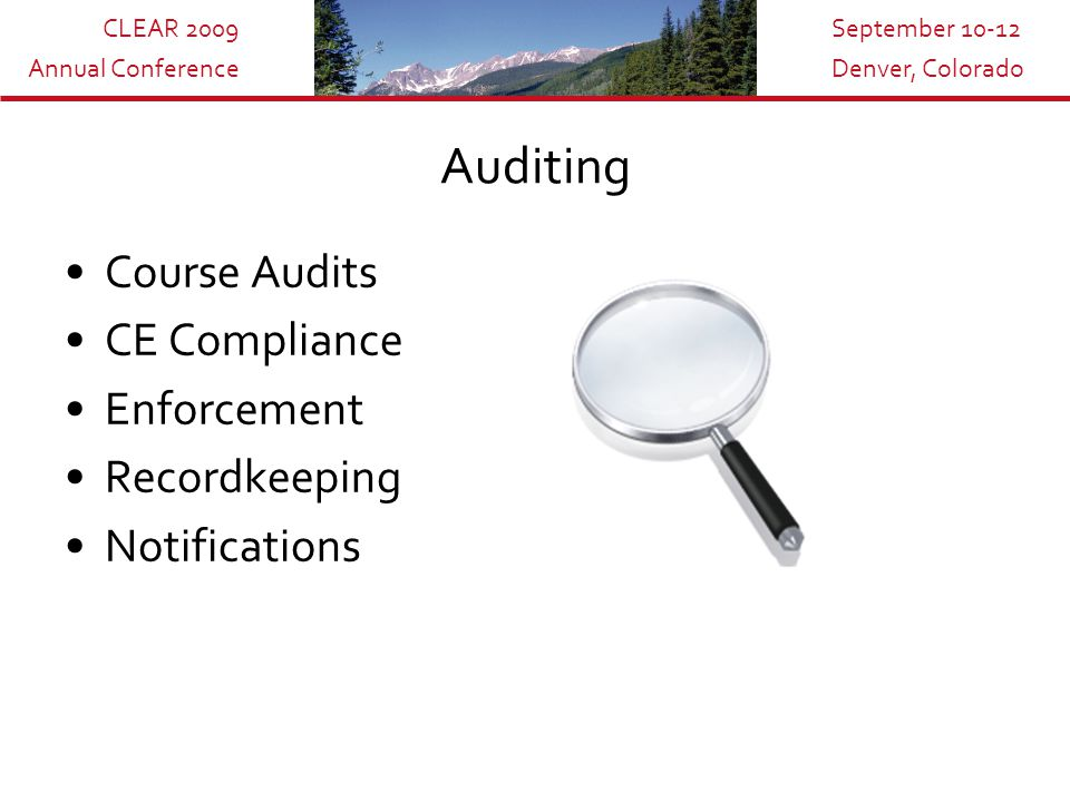 CLEAR 2009 Annual Conference September 10-12 Denver, Colorado Auditing Course Audits CE Compliance Enforcement Recordkeeping Notifications