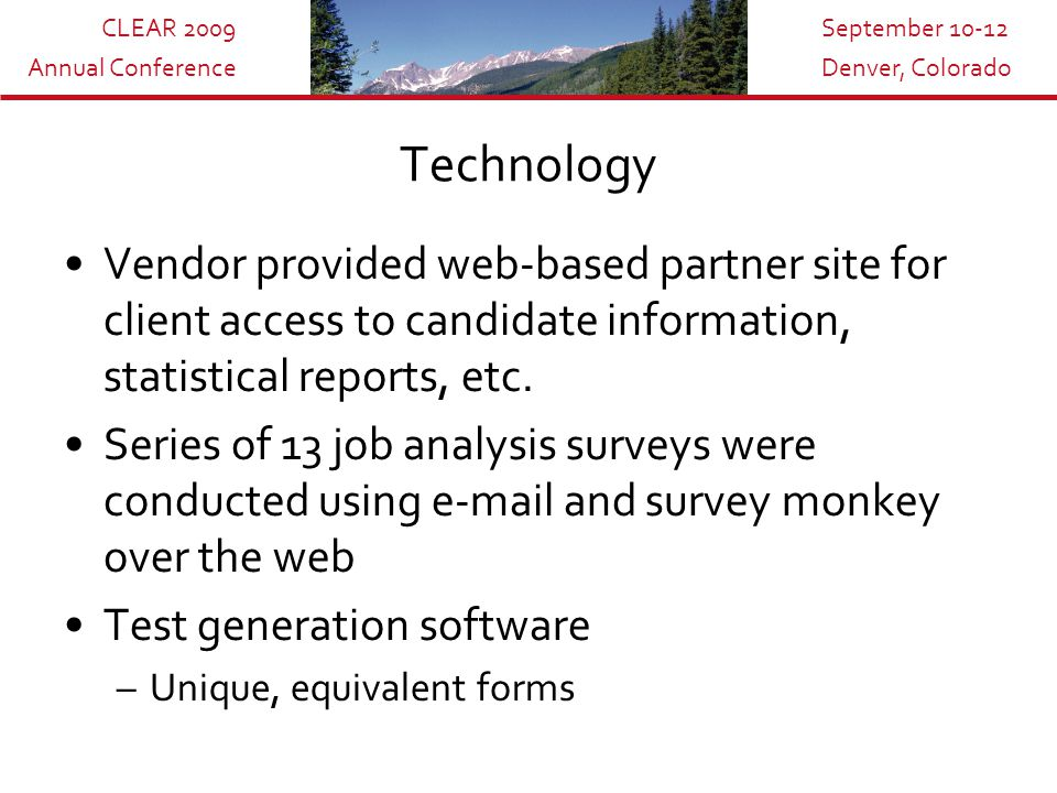 CLEAR 2009 Annual Conference September 10-12 Denver, Colorado Technology Vendor provided web-based partner site for client access to candidate information, statistical reports, etc.