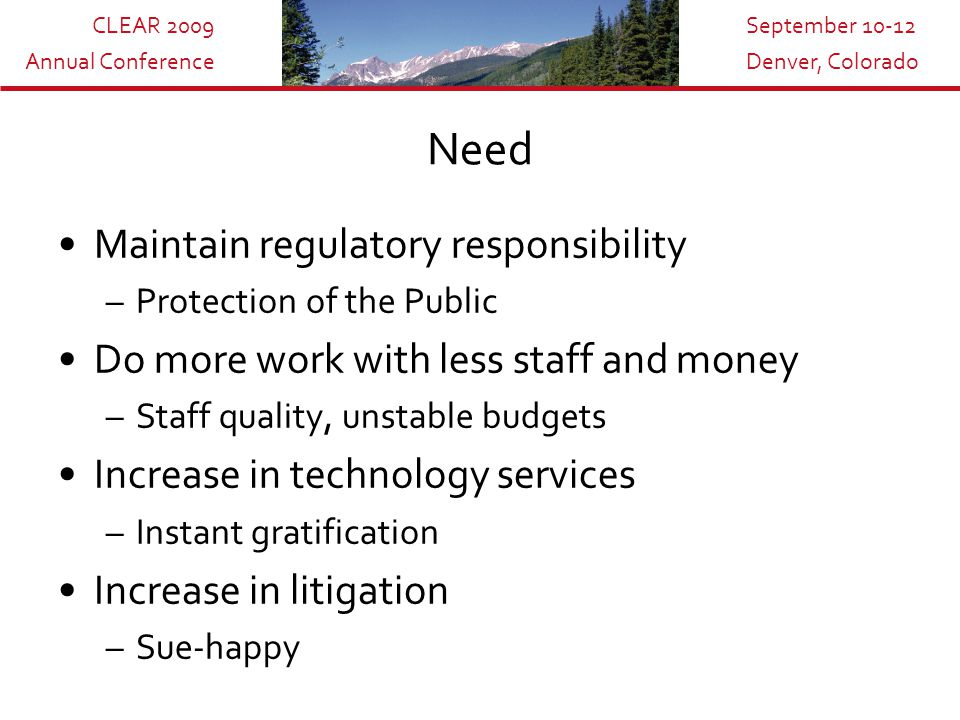 CLEAR 2009 Annual Conference September 10-12 Denver, Colorado Outsourcing Education Application Examination License Issuance Database Management Auditing Enforcement & Complaints Renewals