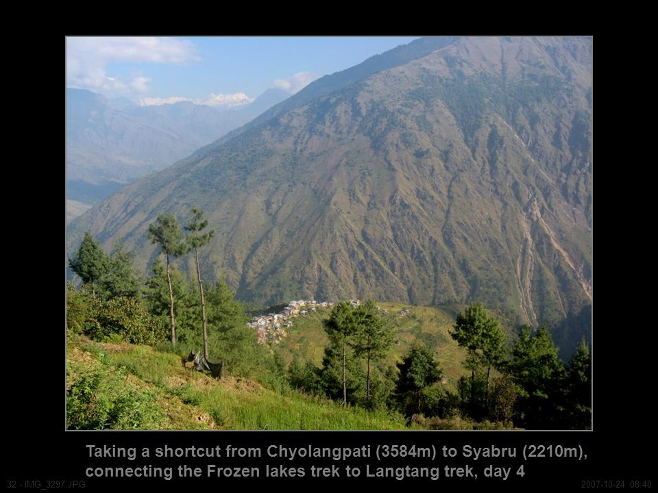 Taking a shortcut from Chyolangpati (3584m) to Syabru (2210m), connecting the Frozen lakes trek to Langtang trek, day 4 32 - IMG_3297.JPG2007-10-24 08:40