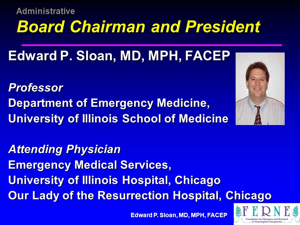 Edward P. Sloan, MD, MPH, FACEP Administrative Board Chairman and President Edward P. Sloan, MD, MPH, FACEP Professor Department of Emergency Medicine