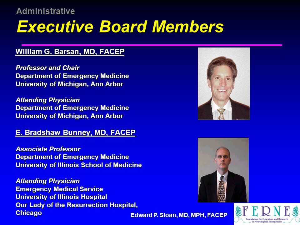 Edward P. Sloan, MD, MPH, FACEP Administrative Executive Board Members William G. Barsan, MD, FACEP Professor and Chair Department of Emergency Medici