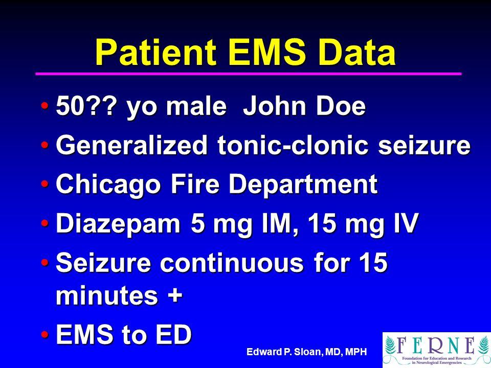 Edward P. Sloan, MD, MPH Patient EMS Data 50?. yo male John Doe50?.
