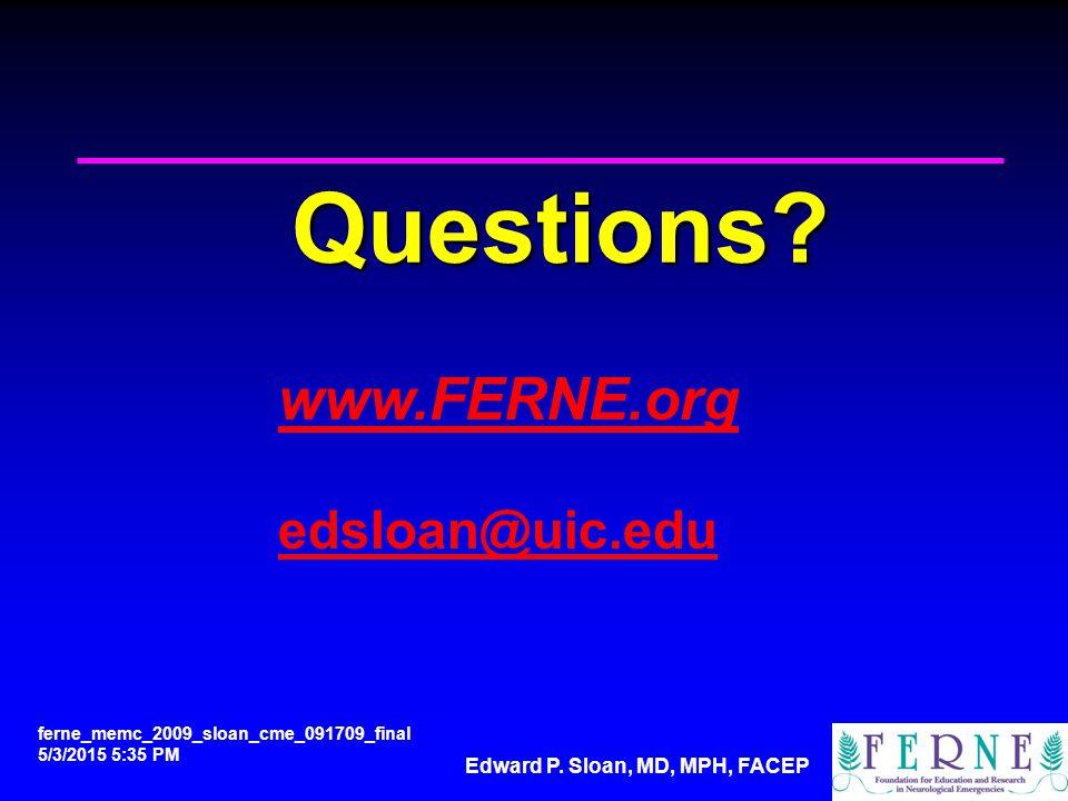 Edward P. Sloan, MD, MPH, FACEP Questions? www.FERNE.org edsloan@uic.edu ferne_memc_2009_sloan_cme_091709_final 5/3/2015 5:36 PM
