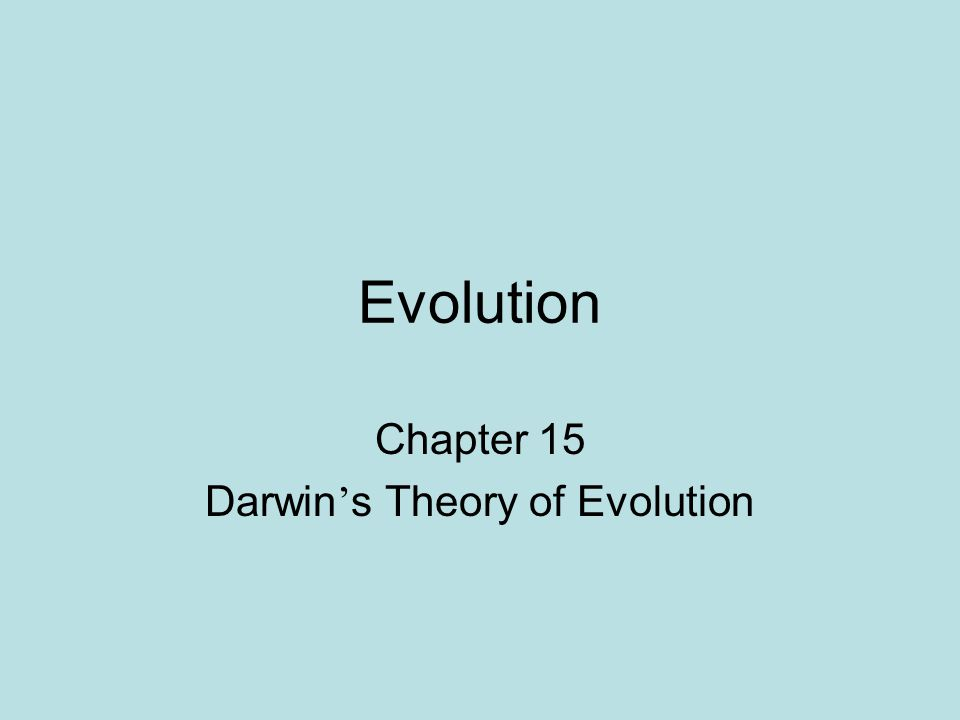 Evolution Chapter 15 Darwin ' s Theory of Evolution