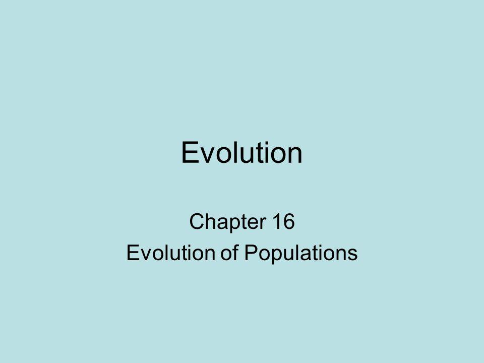 Evolution Chapter 16 Evolution of Populations
