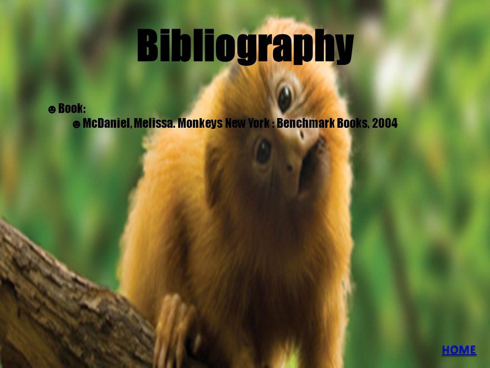 Bibliography ☻Book: ☻McDaniel, Melissa. Monkeys New York : Benchmark Books, 2004