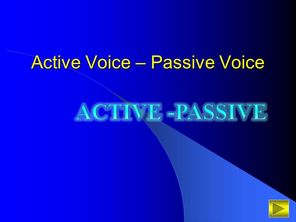 Active Voice – Passive Voice