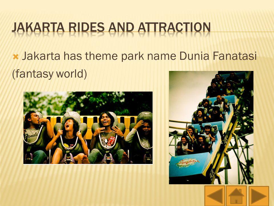  Jakarta has theme park name Dunia Fanatasi (fantasy world)