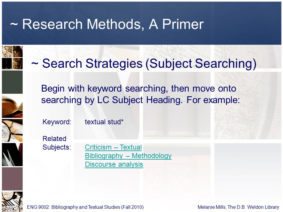 ~ Research Methods, A Primer ~ Search Strategies (Subject Searching) ENG 9002: Bibliography and Textual Studies (Fall 2010) Melanie Mills, The D.B.