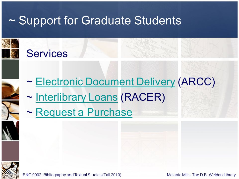 ~ Support for Graduate Students Services ~ Electronic Document Delivery (ARCC)Electronic Document Delivery ~ Interlibrary Loans (RACER)Interlibrary Loans ~ Request a PurchaseRequest a Purchase ENG 9002: Bibliography and Textual Studies (Fall 2010) Melanie Mills, The D.B.