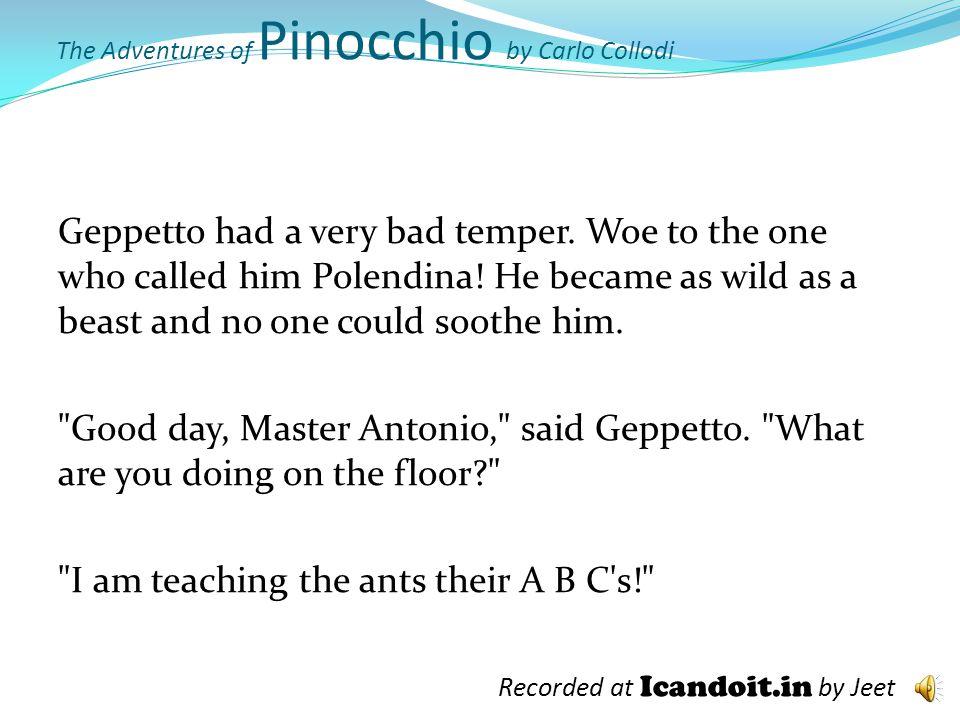 The Adventures of Pinocchio by Carlo Collodi Geppetto had a very bad temper.