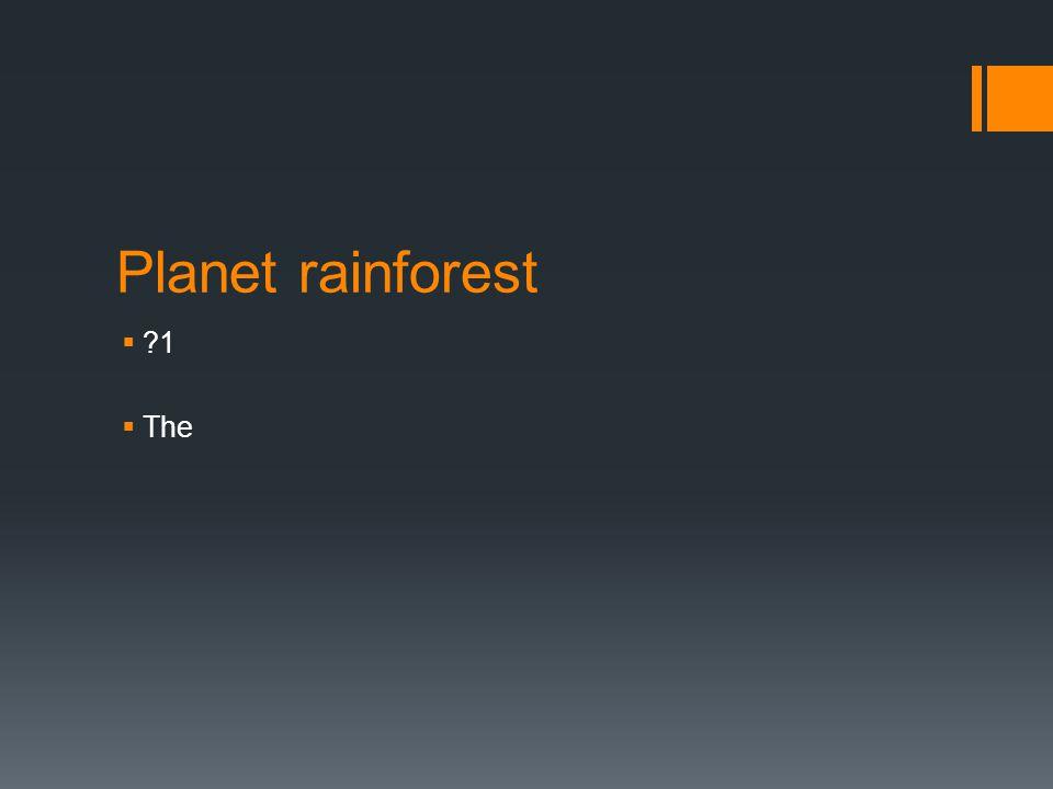 Planet rainforest  ?1  The