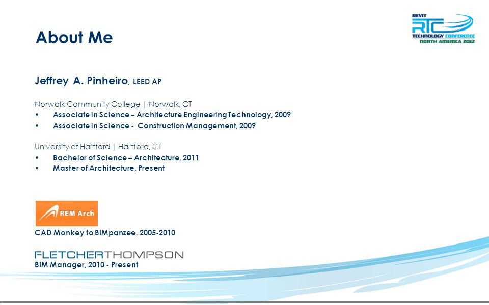 About Me Jeffrey A. Pinheiro, LEED AP Blogger/Author www.TheRevitKid.com! 2009-Present