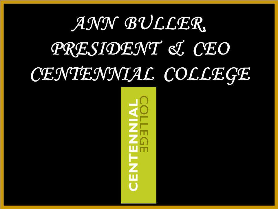 ANN BULLER, PRESIDENT & CEO CENTENNIAL COLLEGE