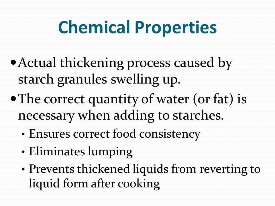 Chemical Properties Actual thickening process caused by starch granules swelling up.