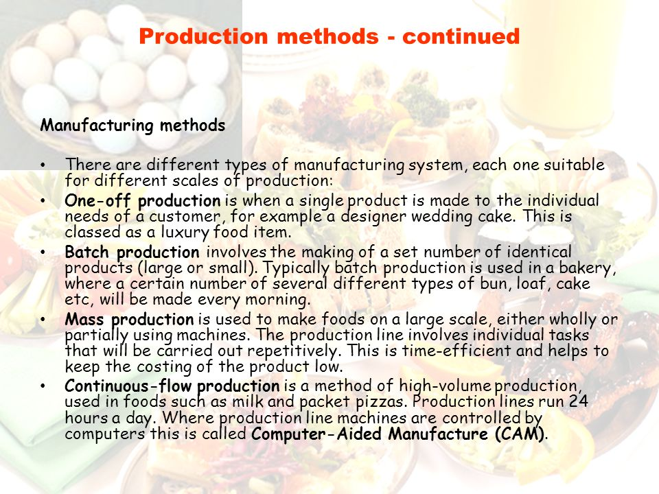 Production methods - continued Manufacturing methods There are different types of manufacturing system, each one suitable for different scales of prod