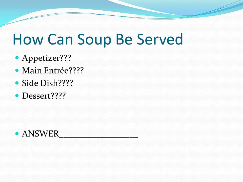 Cream Soup 1.CREAM SOUPS a. Thicker soup b.