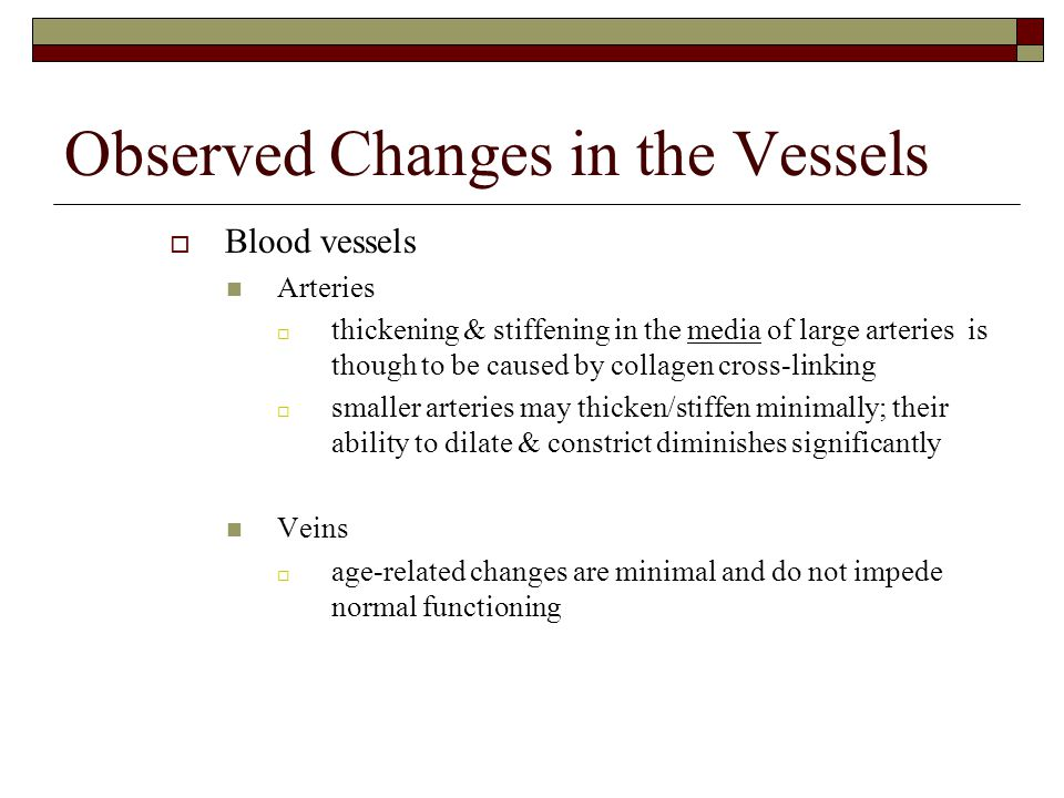 Observed Changes in the Vessels  Blood vessels Arteries  thickening & stiffening in the media of large arteries is though to be caused by collagen c