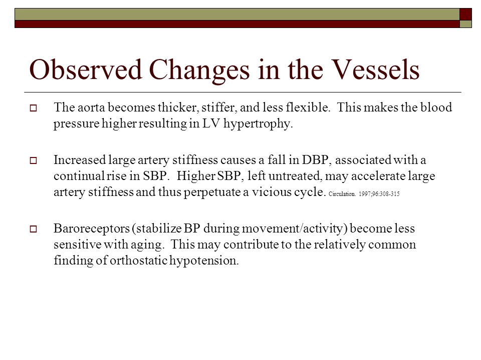 Observed Changes in the Vessels  The aorta becomes thicker, stiffer, and less flexible. This makes the blood pressure higher resulting in LV hypertro
