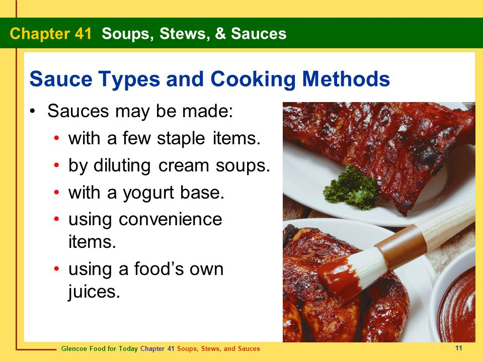 Glencoe Food for Today Chapter 41 Soups, Stews, and Sauces Chapter 41 Soups, Stews, & Sauces 11 Sauce Types and Cooking Methods Sauces may be made: wi