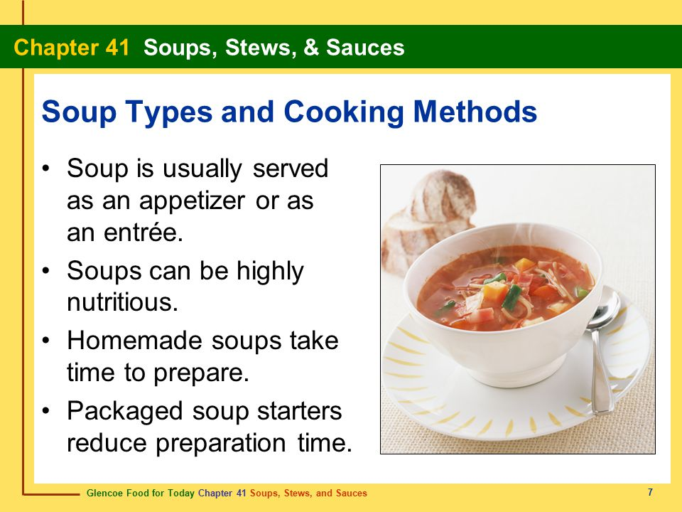 Glencoe Food for Today Chapter 41 Soups, Stews, and Sauces Chapter 41 Soups, Stews, & Sauces 7 Soup Types and Cooking Methods Soup is usually served a
