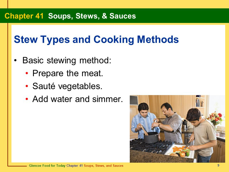 Glencoe Food for Today Chapter 41 Soups, Stews, and Sauces Chapter 41 Soups, Stews, & Sauces 9 Stew Types and Cooking Methods Basic stewing method: Pr
