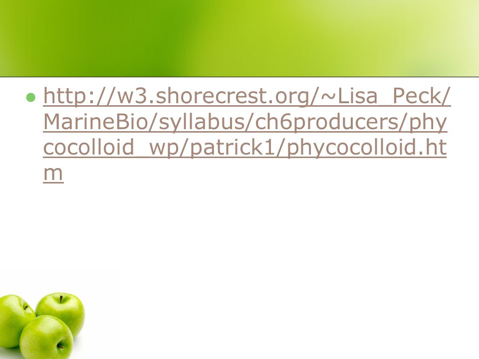 http://w3.shorecrest.org/~Lisa_Peck/ MarineBio/syllabus/ch6producers/phy cocolloid_wp/patrick1/phycocolloid.ht m http://w3.shorecrest.org/~Lisa_Peck/ MarineBio/syllabus/ch6producers/phy cocolloid_wp/patrick1/phycocolloid.ht m
