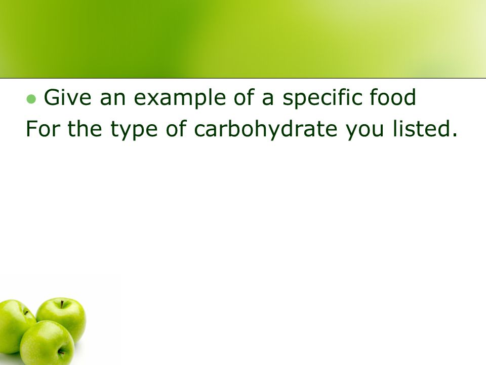 Give an example of a specific food For the type of carbohydrate you listed.