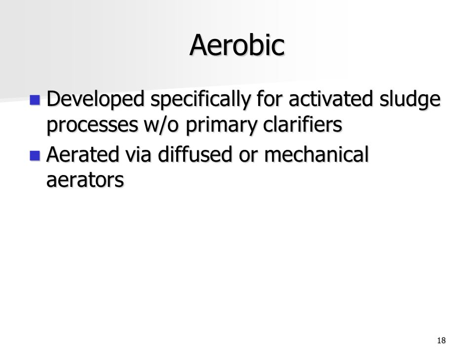 Aerobic Developed specifically for activated sludge processes w/o primary clarifiers Developed specifically for activated sludge processes w/o primary