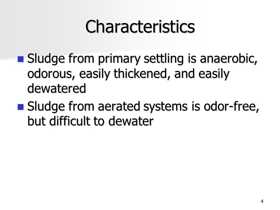 4 Characteristics Sludge from primary settling is anaerobic, odorous, easily thickened, and easily dewatered Sludge from primary settling is anaerobic