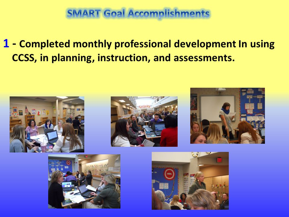 1 - Completed monthly professional development In using CCSS, in planning, instruction, and assessments.